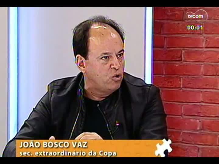 Mãos e Mentes - Secretário extraordinário da Copa em Porto Alegre, João Bosco Vaz - Bloco 3 - 21/08/2013