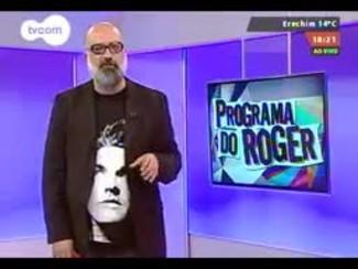 Programa do Roger - Cantor Humberto Gessinger - Bloco 4 - 27/08/2014