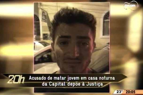 TVCOM 20 Horas - Acusado de matar jovem em casa noturna da Capital depõe à justiça - 08.06.15