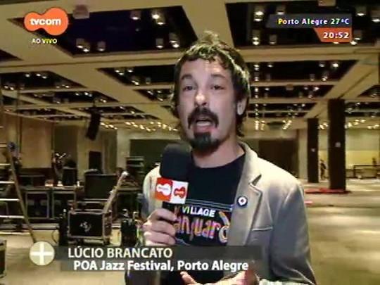 TVCOM Tudo Mais - Lúcio Brancato acompanha os bastidores da montagem do POA Jazz Festival