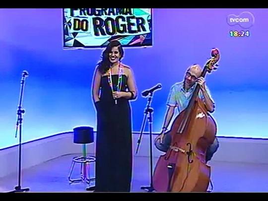 Programa do Roger - Ana Lonardi, cantora e o músico, Edu Martins - Bloco 4 - 29/04/2014