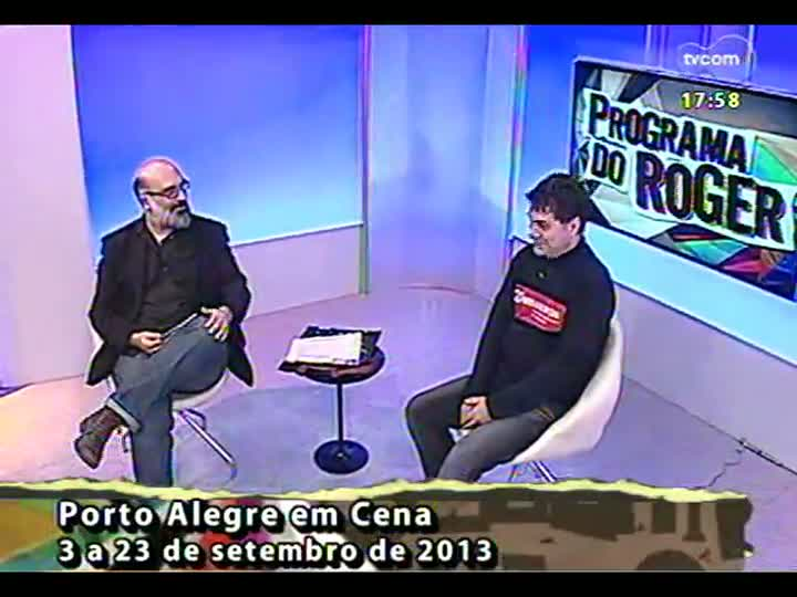 Programa do Roger - Luciano Alabarse fala sobre o Porto Alegre em Cena - bloco 2 - 02/09/2013
