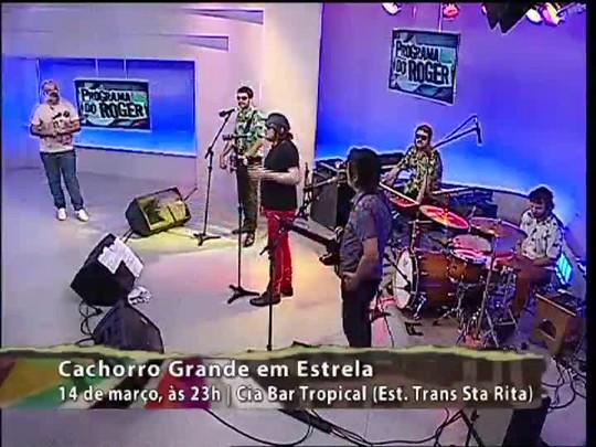 Programa do Roger - Cachorro Grande - Bloco 4 - 13/03/15