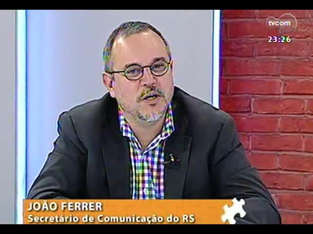 Mãos e Mentes - Secretário de Comunicação do RS, João Ferrer - Bloco 3 - 06/10/2013
