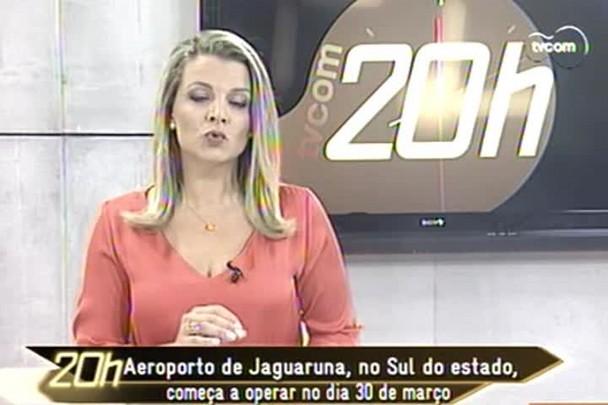 TVCOM 20h - Aeroporto de Jaguaruna começa a operação de voôs no dia 30 de março - 4.2.15