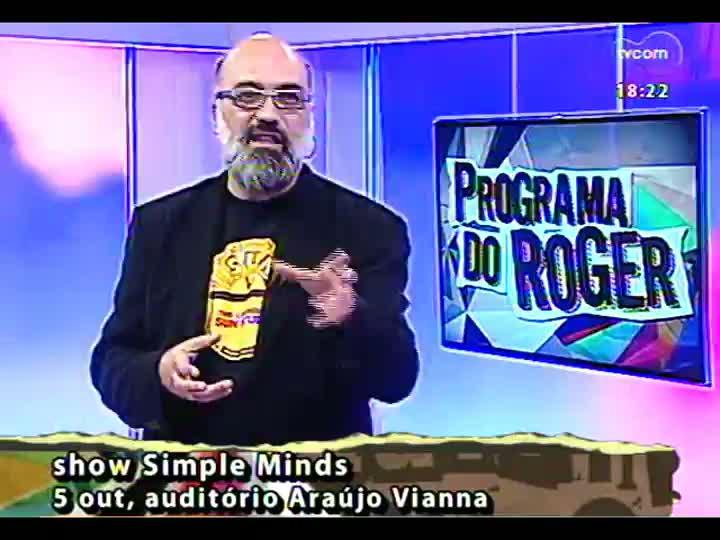 Programa do Roger - \'Brechó\': Simple Minds traz a Porto Alegre show com clássicos - bloco 4 - 08/08/2013
