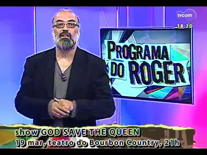 Programa do Roger - COnfira a banda God Save the Queen - bloco 4 - 16/03/2013