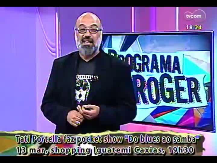 Programa do Roger - Confira o projeto solo de Tati Portella - bloco 4 - 11/03/2013