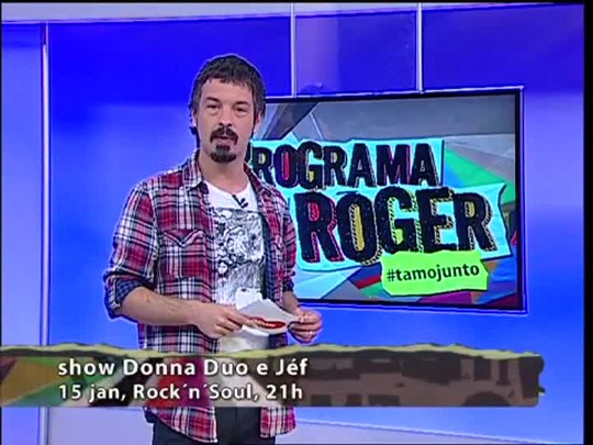 Programa do Roger - Jéf & Donna Duo #tamojunto - Bloco 4 - 14/01/15