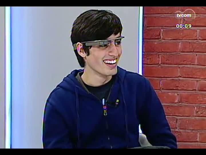 Mãos e Mentes - Lucas Sperb, o único brasileiro que tem o Google Glass - Bloco 4 - 08/08/2013