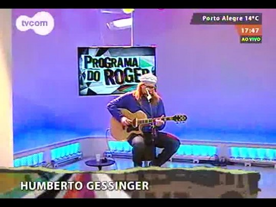 Programa do Roger - Cantor Humberto Gessinger - Bloco 1 - 27/08/2014