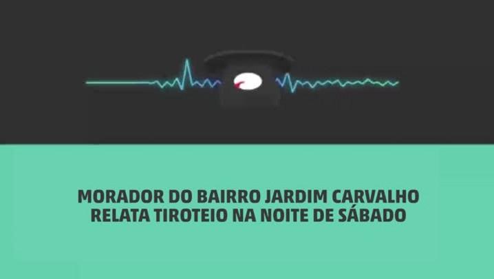 Morador do bairro Jardim Carvalho relata tiroteio
