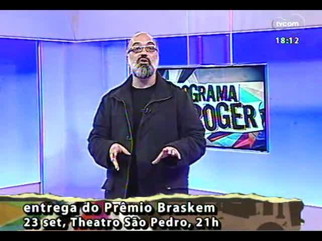 Programa do Roger - Saiba sobre o Prêmio Braskem em Cena - bloco 3 - 23/09/2013