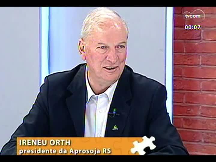 Mãos e Mentes - Vice-presidente da Associação Brasileira dos Produtores de Soja (Aprosoja), Ireneu Orth - Bloco 4 - 07/05/2013