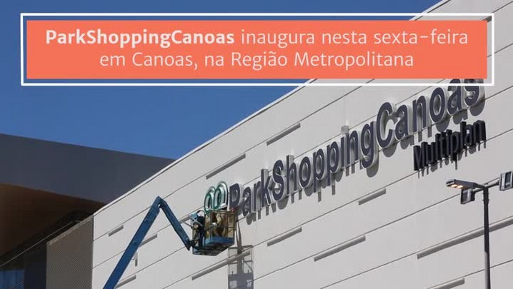 Parkshopping Canoas inaugura nesta sexta-feira